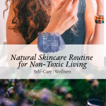 Natural Skincare Routine for Non-Toxic Living